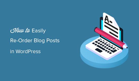 Cách dễ dàng đặt hàng lại bài đăng trên blog trong WordPress