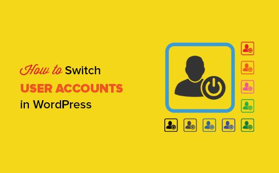 Chuyển đổi ngay lập tức tài khoản người dùng trong WordPress