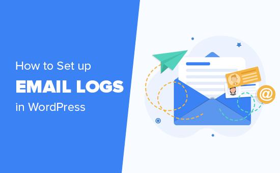 Cách thiết lập nhật ký email trong WordPress và WooC Commerce