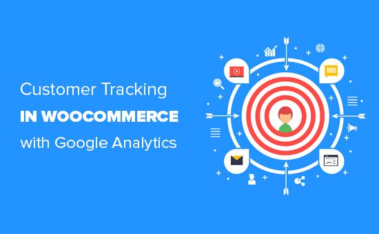 Cho phép theo dõi khách hàng trong WooC Commerce bằng Google Analytics