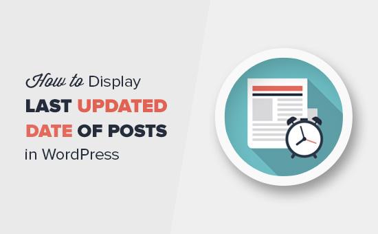 Cách hiển thị ngày cập nhật cuối cùng của bài đăng của bạn trong WordPress