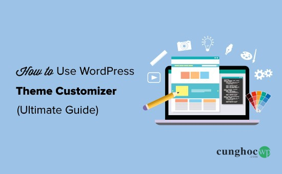 Cách sử dụng WordPress Theme Customizer Ultimate