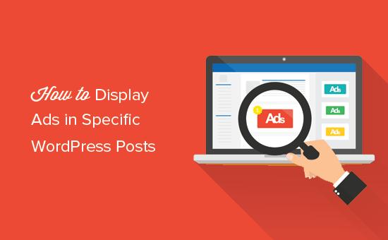 Hiển thị các khối quảng cáo trong các bài đăng WordPress cụ thể