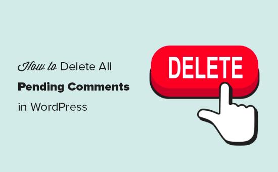 Xóa tất cả các bình luận đang chờ xử lý trong WordPress