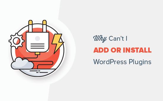 Tại sao tôi không thể thêm hoặc cài đặt plugin trong WordPress